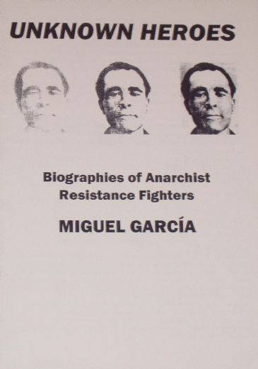Unknown Heroes - Biographies of Anarchist Resistance Fighters, by Miguel Garcia